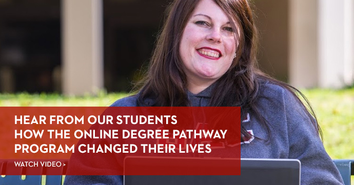 Hear from our students how the online degree pathway program changed their lives.